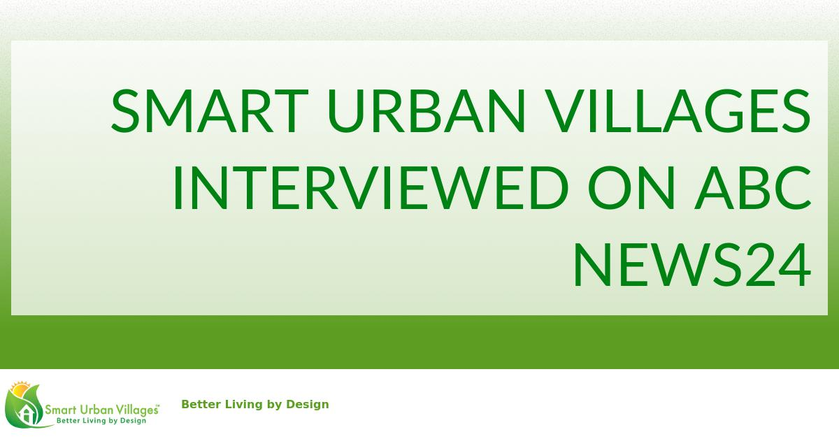 Announcements: Smart Urban Villages interviewed on ABC News24