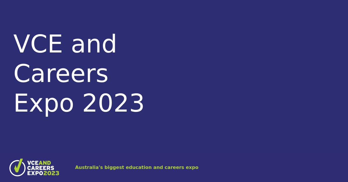VCE and Careers Expo: Australia's biggest education and